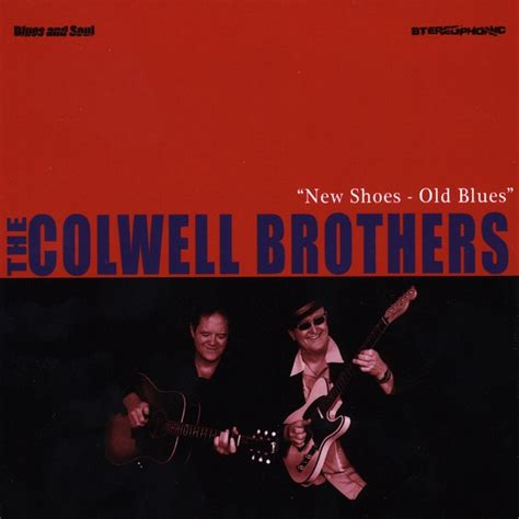 new blues songs the colwell brothers new shoes old blues cd baby music
