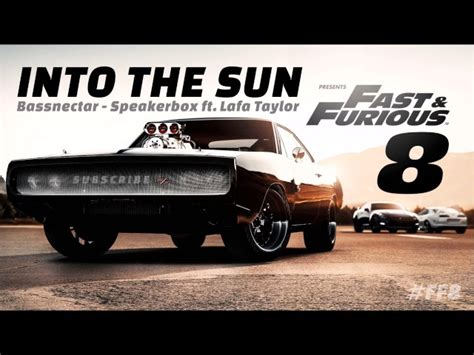 fast and furious 8 soundtrack into the sun bassnectar speakerbox ft lafa taylor fast and