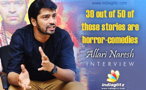 naresh haircut story 30 out of 50 of those stories are horror comedies allari