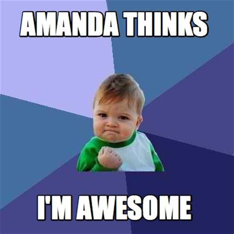 Im Awesome Meme - meme creator amanda thinks i m awesome meme generator at