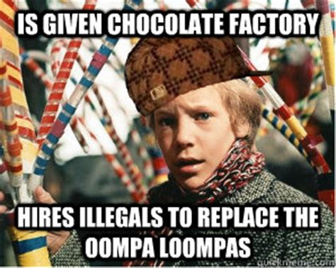 Charlie And The Chocolate Factory Meme - is given chocolate factory hires illegals to replace the