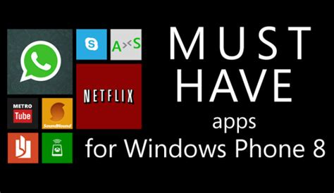 App For Windows Phone List Of Must Apps For Windows Phone 8