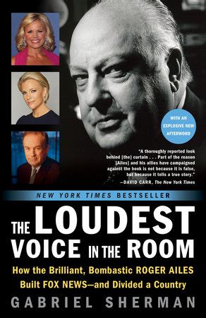 the loudest voice in the room the loudest voice in the room by gabriel sherman penguinrandomhouse