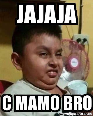 Meme C - meme personalizado jajaja c mamo bro 25740396