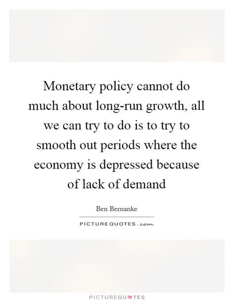 ben bernanke lyrics monetary policy cannot do much about run growth all