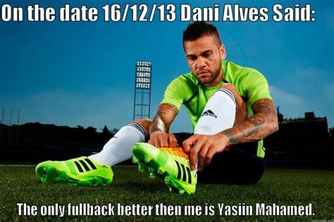 Dani Alves Meme - daniel alves loves me omfg he loves me quickmeme