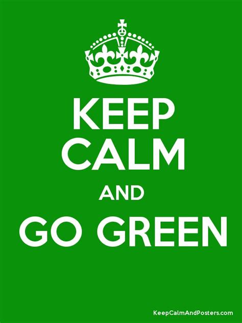 7 Tips On Going Green And Staying Green by Keep Calm And Go Green Poster Green Machine