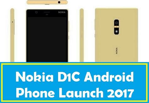 nokiya new android phone top 5 shocking facts about nokia d1c upcoming smartphone