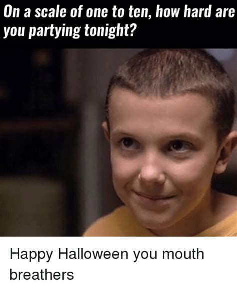 Mouth Breather Meme - on a scale of one to ten how hard are you partying tonight