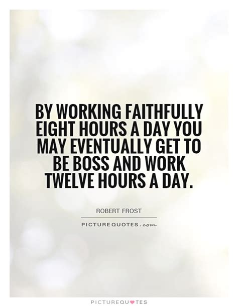 By Working Faithfully Eight Hours A Day You May Eventually Get To Be | by working faithfully eight hours a day you may eventually