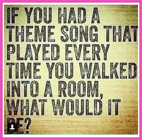 themes songs what s your theme song be yourself and the rest will