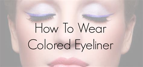 how to wear colored eyeliner how to wear colored eyeliner 8 easy tricks the