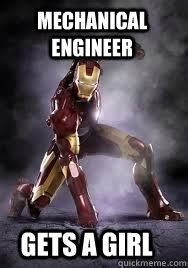 Mechanical Engineering Memes - mechanical engineer gets a girl inspirational iron man