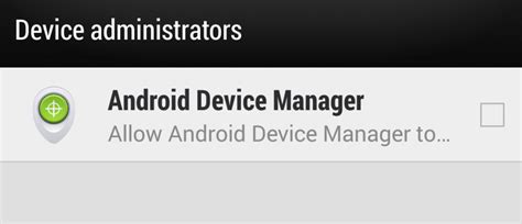 android device administrator tip provide administrator access to android device manager to enable remote wipe and locking