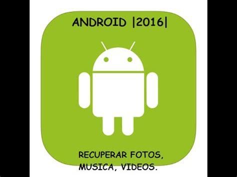 recuperar imagenes ocultas android como recuperar fotos m 250 sica v 237 deos borradas en tu