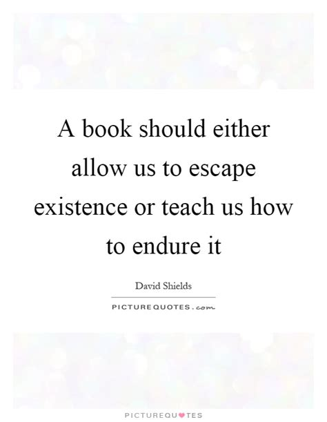new book teaches how to quot break the a book should either allow us to escape existence or teach us picture quotes