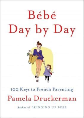 Pdf Bebe Day Parenting by Bebe Day By Day 100 To Parenting Indiebound Org