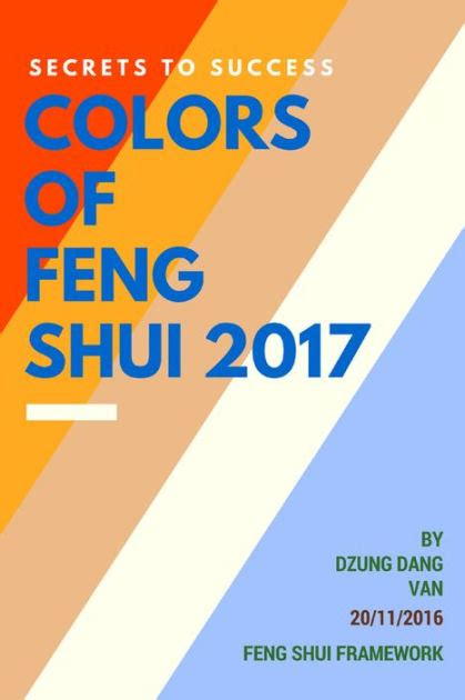 color of the year 2017 feng shui secrets to success colors of feng shui 2017 by dzung dang