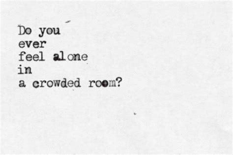feeling alone in a crowded room quotes on we it visual bookmark 44183854 on imgfave