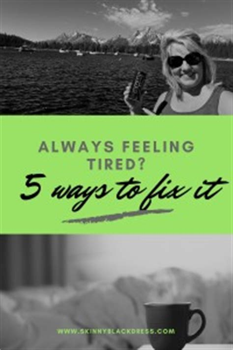 What Causes Feeling Weak And Shaky While Detoxing by Always Feeling Tired 5 Ways To Fix It