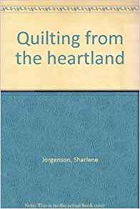 Quilting From The Heartland quilting from the heartland sharlene jorgenson