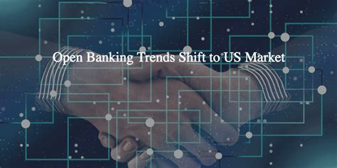 will banks be open open banking trends shift to us market lend academy