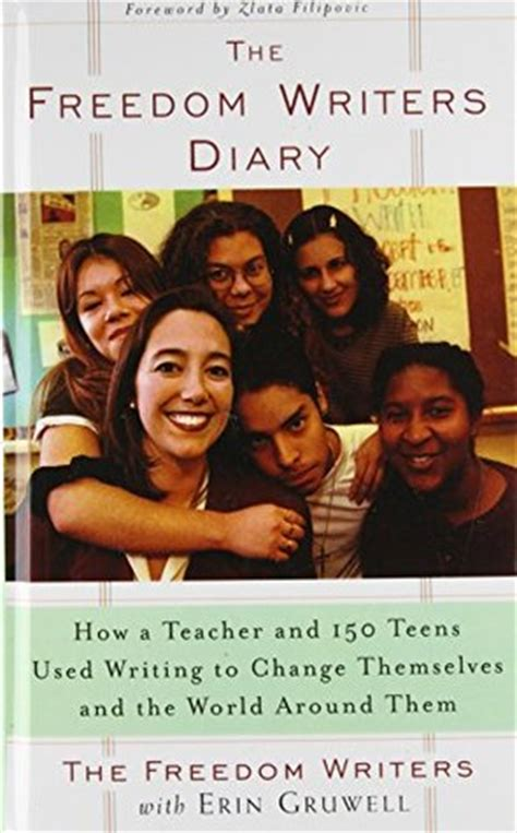 the freedom writers diary how a and 150 used writing to change themselves and the world around them the freedom writers diary how a and 150