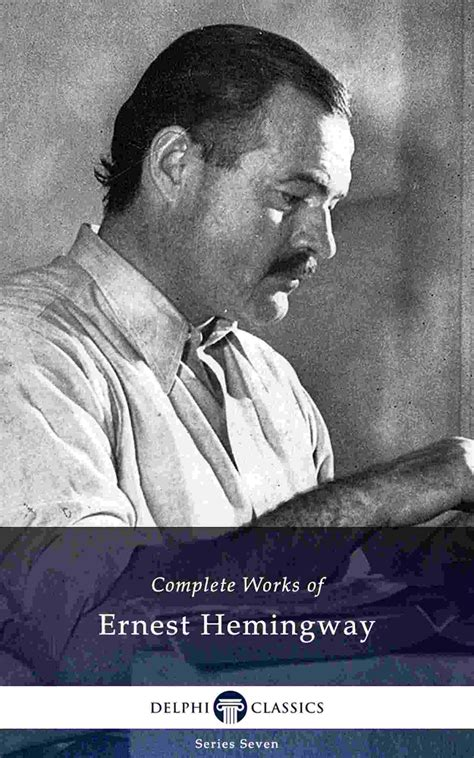 ernest hemingway biography in short ernest hemingway delphi classics