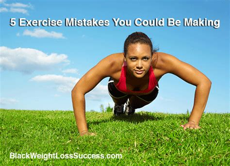 Exercising Errors by 5 Exercise Mistakes You Could Be Black Weight