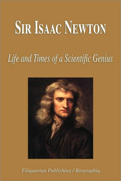 isaac newton quick biography sir isaac newton life and times of a scientific genius