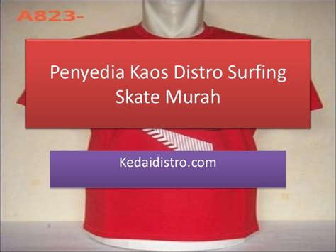 Grosir Retail Kaos Surfing penyedia kaos distro surfingskate murahkedaidistro
