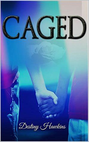caged books caged by destiny hawkins reviews discussion bookclubs