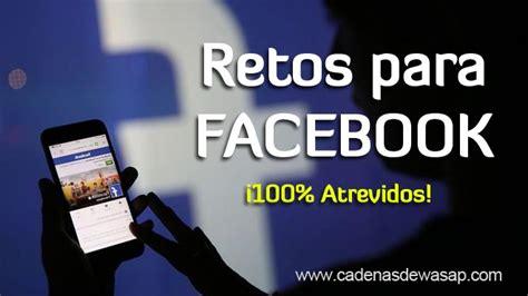 cadenas para facebook de retos hot cadenas de retos para facebook 100 atrevidos