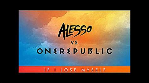 alesso vs onerepublic if i lose myself lyrics alesso vs onerepublic if i lose myself lyrics youtube