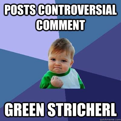 Controversial Memes - posts controversial comment green stricherl success kid
