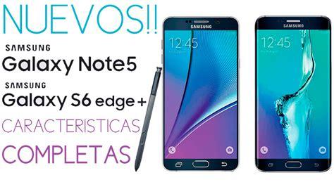 Samsung Galaxy Tab S6 Caracteristicas by Nuevos Samsung Galaxy Note 5 Y Galaxy S6 Edge Caracter 237 Sticas Completas Bien Explicadas