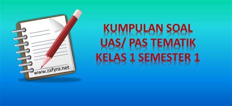 Tematik 6 Tema 9 Kls 6 soal uas tematik kelas 1 semester 1 kurikulum