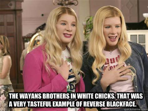 White Chicks Meme - white chicks memes quickmeme