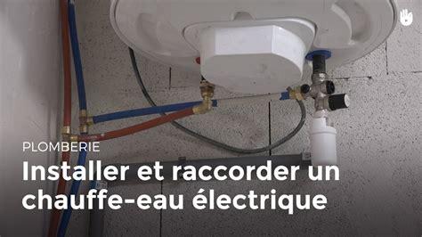 Comment Installer Un Chauffe Eau Electrique Sous Evier by Installer Et Raccorder Un Chauffe Eau 233 Lectrique