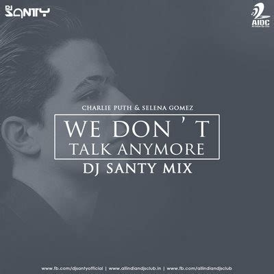 download song we dont talk anymore we dont talk anymore remix dj santy aidc