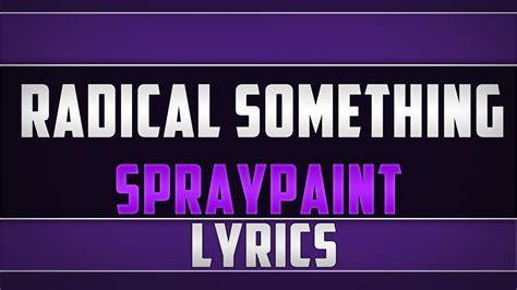 lyrics radical something radical something spraypaint lyrics