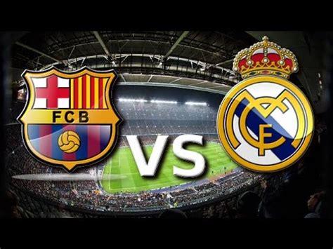 imagenes real madrid vs barca real madrid vs barcelona elclasico 23 4 17 youtube