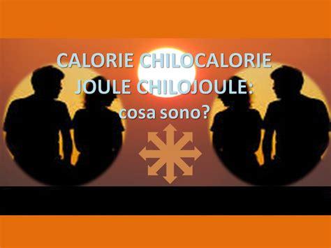 chilocalorie alimenti calorie chilocalorie joule chilojoule cosa sono