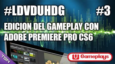 adobe premiere pro youtube 1080p ldvduhdg ep 3 edicion del gameplay con adobe premiere