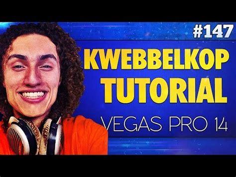 tutorial edit video vegas pro 11 vegas pro 14 how to edit videos like kwebbelkop