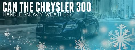 chrysler 300 winter driving how does the chrysler 300 handle snowy weather