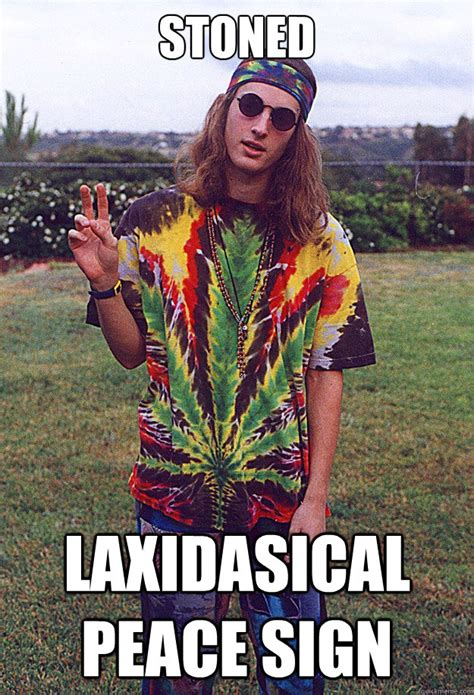 Hippy Memes - stoned laxidasical peace sign freshman hippie quickmeme