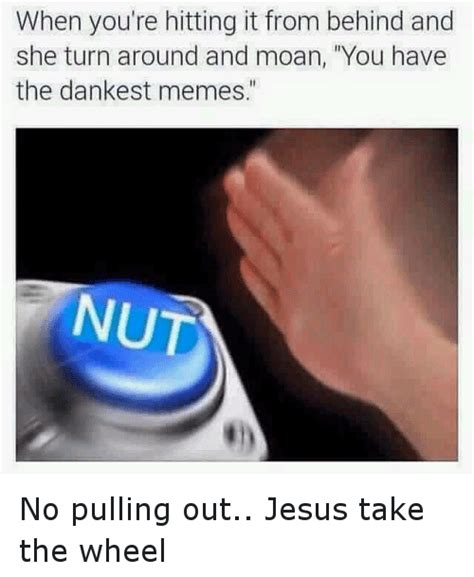 Button Meme - no pulling out jesus take the wheel nut button know