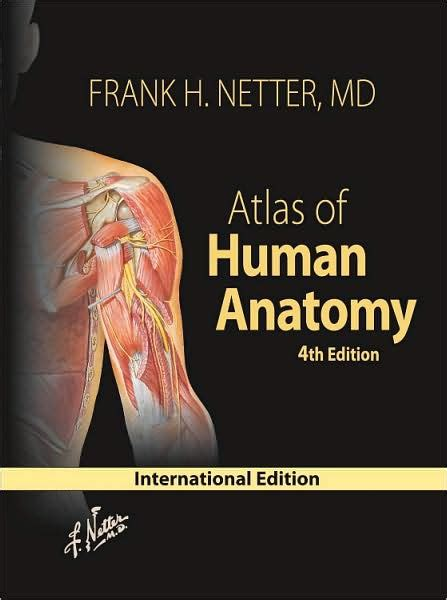 Atlas Of Human Anatomy Frank H Netter 6th Edition atlas of human anatomy with netteranatomy edition 4 by frank h netter 9781416033851