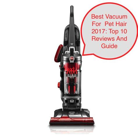 best vacuum for pet hair 10 best vacuum for pet hair march 2018 reviews and guide
